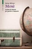 Mosè. Lezioni di deserto per partire e rinascere Libro di  Heiner Wilmer