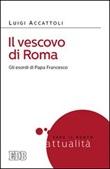 Il vescovo di Roma. Gli esordi di papa Francesco Libro di  Luigi Accattoli