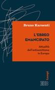 L'ebreo emancipato. Attualità dell'antisemitismo in Europa Libro di  Bruno Karsenti
