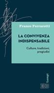 La convivenza indispensabile. Culture, tradizioni, pregiudizi Libro di  Franco Ferrarotti
