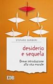 Desiderio e sequela. Breve introduzione alla vita morale Libro di  Stefano Zamboni