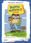Buona notizia. Vivi! Itinerario mistagogico per ragazzi e famiglie. Guida. Vol. 5: Libro di  Andrea Ciucci, Paolo Sartor