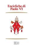 Encicliche di Paolo VI. Ecclesiam suam, Mense maio, Mysterium fidei, Christi matri, Populorum progressio, Sacerdotalis caelibatus, Humanae vitae Libro di Paolo VI