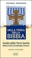 Nella terra della Bibbia. Guida della Terra Santa. Bibbia. Storia. Archeologia. Turismo Libro di  Antonio Bernardo
