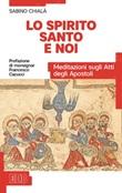 Lo Spirito Santo e noi. Meditazioni sugli Atti degli Apostoli Ebook di  Sabino Chialà