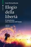 Elogio della libertà. Il monachesimo come attuazione dell'umano Ebook di  MichaelDavide Semeraro
