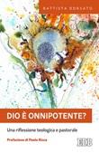 Dio è onnipotente? Una riflessione teologica e pastorale Ebook di  Battista Borsato