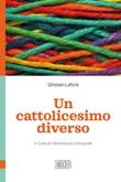 Un cattolicesimo diverso Ebook di  Ghislain Lafont