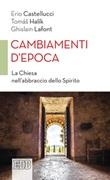 Cambiamenti d'epoca. La Chiesa nell'abbraccio dello Spirito Ebook di  Erio Castellucci, Ghislain Lafont,Halík Tomás
