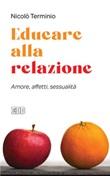 Educare alla relazione. Amore, affetti, sessualità Ebook di  Nicolò Terminio
