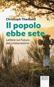 Il popolo ebbe sete. Lettera sul futuro del cristianesimo Ebook di  Christoph Theobald