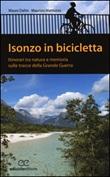 Isonzo in bicicletta. Itinerari tra natura e memoria sulle tracce della Grande Guerra Libro di  Mauro Daltin, Maurizio Mattiuzza