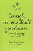 Consigli per viandanti giardinieri. Storie di paesaggi, semi e talee Libro di  Nora Bertolotti, Emina Cevro Vukovic