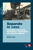 Separate in casa. Lavoratrici domestiche, femministe e sindacaliste: una mancata alleanza Ebook di