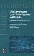 IA: lavorare con l'intelligenza artificiale. Una cassetta degli attrezzi 4.0 Ebook di  Cinzia Maiolini, Alessio De Luca