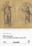 Michelangelo e la «maniera di figure piccole » Libro di  Marcella Marongiu