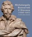 Michelangelo Buonarroti il giovane (1568-1647). Il culto della memoria. Ediz. illustrata Libro di
