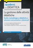 La gestione delle attività didattiche. Scelte metodologico-didattiche e soluzioni comunicativo-relazionali. Con espansione online Libro di