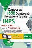 Concorso 1.858 Consulenti Protezione Sociale INPS: teoria e test per la preselezione. Con espansioni online. Con software di simulazione Libro di