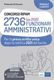 Concorso RIPAM 2736 funzionari amministrativi. Prova scritta unica 2021. Teoria e test dopo la rettifica del bando. Con espansione online. Con software di simulazione Libro di