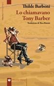 Lo chiamavano Tony Barber Libro di  Thilde Barboni