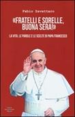 «Fratelli e sorelle, buona sera!». La vita, le parole e le scelte di papa Francesco Libro di  Fabio Zavattaro