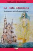 La fata Murgana. Poesia narrata in lingua siciliana Libro di  Fernando Mainenti