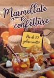 Marmellate e confetture. Più di 70 golose ricette! Libro di
