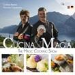 Cucina & magia. The magic cooking show. Ediz. italiana, inglese e tedesca. Con DVD video Libro di  Cristian Bertol, Antonio Casanova