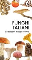 Funghi italiani. Conoscerli e riconoscerli Libro di