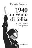 1940. Un vento di follia. L'Italia entra in guerra Libro di  Ernesto Brunetta