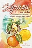 Gli agrumi e le loro virtù. Acqua e limone, vitamina C e molto altro per la tua salute Ebook di