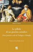 Le pillole di un giurista cattolico. Dieci pensieri scelti di teologia e filosofia Libro di  Matteo Cantori