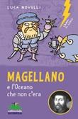 Magellano e l'oceano che non c'era. Nuova ediz. Libro di  Luca Novelli