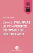 Come sviluppare le competenze informali del bibliotecario Libro di  Viviana Vitari