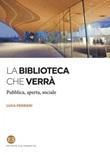La biblioteca che verrà. Pubblica, aperta, sociale Ebook di  Luca Ferrieri