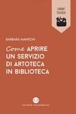 Come aprire un servizio di artoteca in biblioteca Ebook di  Barbara Mantovi