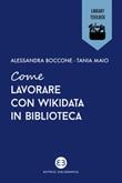 Come lavorare con Wikidata in biblioteca Ebook di  Tania Maio, Alessandra Boccone