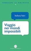 Viaggio nei mondi impossibili. La fantascienza sugli scaffali della biblioteca Ebook di  Stefania Fabri
