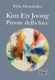 Kim En Joong pittore della luce Libro di  Félix Hernández