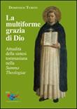 La multiforme grazia di Dio. Attualità della sintesi tommasiana nella «Summa Theologiae» Libro di  Domenico Tubito