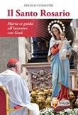 Il santo rosario. Maria ci guida all'incontro con Gesù Libro di  Angelo Comastri