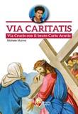 Via Caritatis. Via Crucis con il beato Carlo Acutis Libro di  Michele Munno
