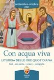 Con acqua viva. Liturgia delle ore quotidiana. Lodi, ora sesta, vespri, compieta. Settembre-ottobre 2021 Libro di
