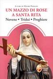 Un mazzo di rose a santa Rita. Novene, tridui, preghiere Libro di