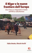 Il Niger e le nuove frontiere dell'Europa. Una ricerca su migrazioni e lavoro nell'Africa subsahariana Libro di  Fabio Amato, Alessio Iocchi