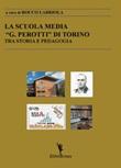 La scuola media «G. Perotti» di Torino. Tra storia e pedagogia Libro di