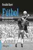 Fútbol. Una storia sociale del calcio argentino Ebook di  Osvaldo Bayer