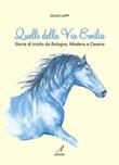 Quelli della Via Emilia. Storie di trotto da Bologna, Modena e Cesena Ebook di  Giulio Luppi