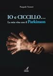 Io e Ciccillo... La mia vita con il Parkinson Ebook di  Pasquale Venneri